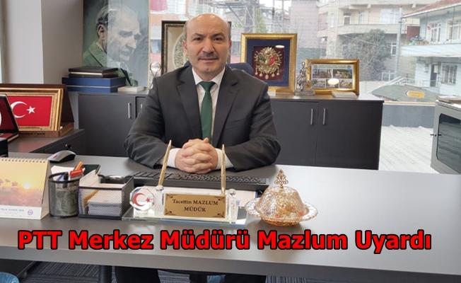 PTT 15 Temmuz Şehitleri Müdürü Mazlum'dan Sosyal Mesafe Uyarısı