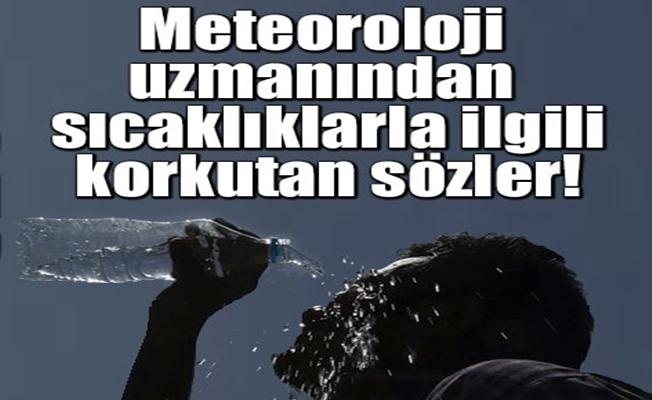 Meteorolojiden sıcaklıklarla ilgili korkutan açıklama