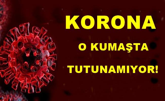 Koronavirüs o kumaşta tutunamıyor!
