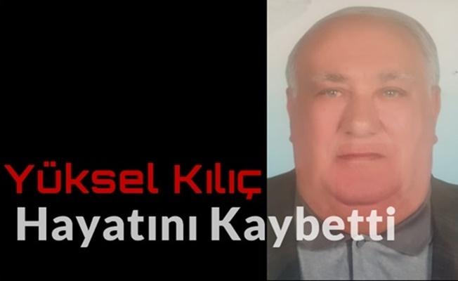 Emekli Polis Memuru Yüksel Kılıç hayatını kaybetti