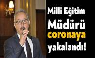 İlçe Milli Eğitim Müdürü Koronavirüse yakalandı!
